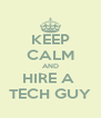 KEEP CALM AND HIRE A  TECH GUY - Personalised Poster A4 size
