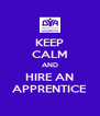 KEEP CALM AND HIRE AN APPRENTICE - Personalised Poster A4 size
