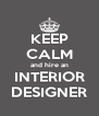 KEEP CALM and hire an INTERIOR DESIGNER - Personalised Poster A4 size