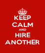 KEEP CALM AND HIRE ANOTHER - Personalised Poster A4 size