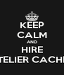 KEEP CALM AND HIRE ATELIER CACHET - Personalised Poster A4 size