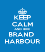 KEEP CALM AND HIRE BRAND  HARBOUR - Personalised Poster A4 size