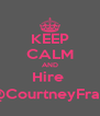 KEEP CALM AND Hire  @CourtneyFrap - Personalised Poster A4 size