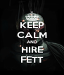 KEEP CALM AND HIRE FETT - Personalised Poster A4 size