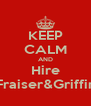 KEEP CALM AND Hire Fraiser&Griffin - Personalised Poster A4 size