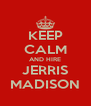 KEEP CALM AND HIRE JERRIS MADISON - Personalised Poster A4 size