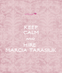 KEEP CALM AND HIRE  MARCIA TARASIUK - Personalised Poster A4 size