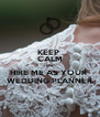 KEEP  CALM and  HIRE ME AS YOUR  WEDDING PLANNER - Personalised Poster A4 size