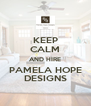 KEEP CALM AND HIRE PAMELA HOPE DESIGNS - Personalised Poster A4 size