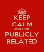 KEEP CALM AND HIRE PUBLICLY RELATED - Personalised Poster A4 size
