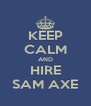 KEEP CALM AND HIRE SAM AXE - Personalised Poster A4 size