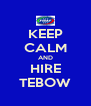 KEEP CALM AND HIRE TEBOW - Personalised Poster A4 size