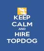 KEEP CALM AND HIRE TOPDOG - Personalised Poster A4 size