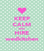 KEEP CALM AND HIRE wedkitchen - Personalised Poster A4 size