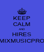 KEEP CALM AND HIRES MIXMUSICPRO - Personalised Poster A4 size