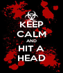 KEEP CALM AND HIT A HEAD - Personalised Poster A4 size