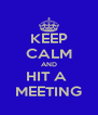 KEEP CALM AND HIT A  MEETING - Personalised Poster A4 size