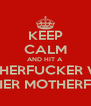 KEEP CALM AND HIT A MOTHERFUCKER WITH ANOTHER MOTHERFUCKER - Personalised Poster A4 size