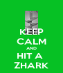 KEEP CALM AND HIT A  ZHARK - Personalised Poster A4 size