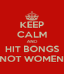 KEEP CALM AND HIT BONGS NOT WOMEN - Personalised Poster A4 size