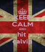 KEEP CALM AND hit  calvin - Personalised Poster A4 size