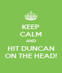 KEEP CALM AND HIT DUNCAN ON THE HEAD! - Personalised Poster A4 size