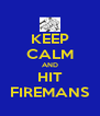 KEEP CALM AND HIT FIREMANS - Personalised Poster A4 size