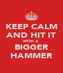 KEEP CALM AND HIT IT WITH A BIGGER HAMMER - Personalised Poster A4 size