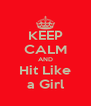 KEEP CALM AND Hit Like a Girl - Personalised Poster A4 size