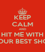 KEEP CALM AND HIT ME WITH YOUR BEST SHOT - Personalised Poster A4 size