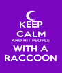 KEEP CALM AND HIT PEOPLE WITH A RACCOON - Personalised Poster A4 size
