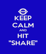 """KEEP CALM AND HIT """"SHARE"""" - Personalised Poster A4 size"""