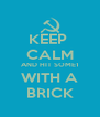 KEEP  CALM AND HIT SOME1 WITH A BRICK - Personalised Poster A4 size