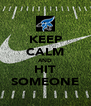 KEEP CALM AND HIT SOMEONE - Personalised Poster A4 size