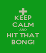 KEEP CALM AND HIT THAT BONG! - Personalised Poster A4 size