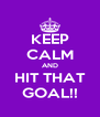 KEEP CALM AND HIT THAT GOAL!! - Personalised Poster A4 size