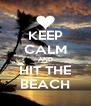 KEEP CALM AND HIT THE BEACH - Personalised Poster A4 size
