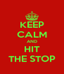 KEEP CALM AND HIT THE STOP - Personalised Poster A4 size