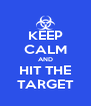 KEEP CALM AND HIT THE TARGET - Personalised Poster A4 size