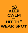 KEEP CALM AND HIT THE WEAK SPOT - Personalised Poster A4 size
