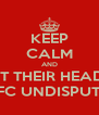 KEEP CALM AND HIT THEIR HEADS IN UFC UNDISPUTED 3 - Personalised Poster A4 size