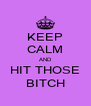 KEEP CALM AND HIT THOSE BITCH - Personalised Poster A4 size