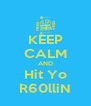KEEP CALM AND Hit Yo R60lliN - Personalised Poster A4 size