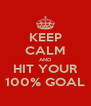KEEP CALM AND HIT YOUR 100% GOAL - Personalised Poster A4 size