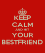 KEEP CALM AND HIT YOUR BESTFRIEND - Personalised Poster A4 size