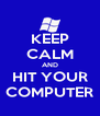 KEEP CALM AND HIT YOUR COMPUTER - Personalised Poster A4 size