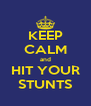 KEEP CALM and HIT YOUR STUNTS - Personalised Poster A4 size