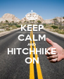 KEEP CALM AND HITCHHIKE ON - Personalised Poster A4 size
