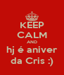 KEEP CALM AND hj é aniver da Cris :) - Personalised Poster A4 size