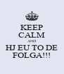 KEEP CALM AND HJ EU TO DE FOLGA!!! - Personalised Poster A4 size